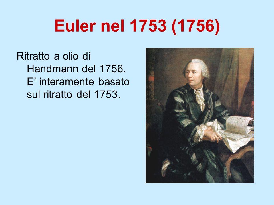 Euler nel 1753 (1756) Ritratto a olio di Handmann del 1756. E interamente basato sul ritratto del 1753.