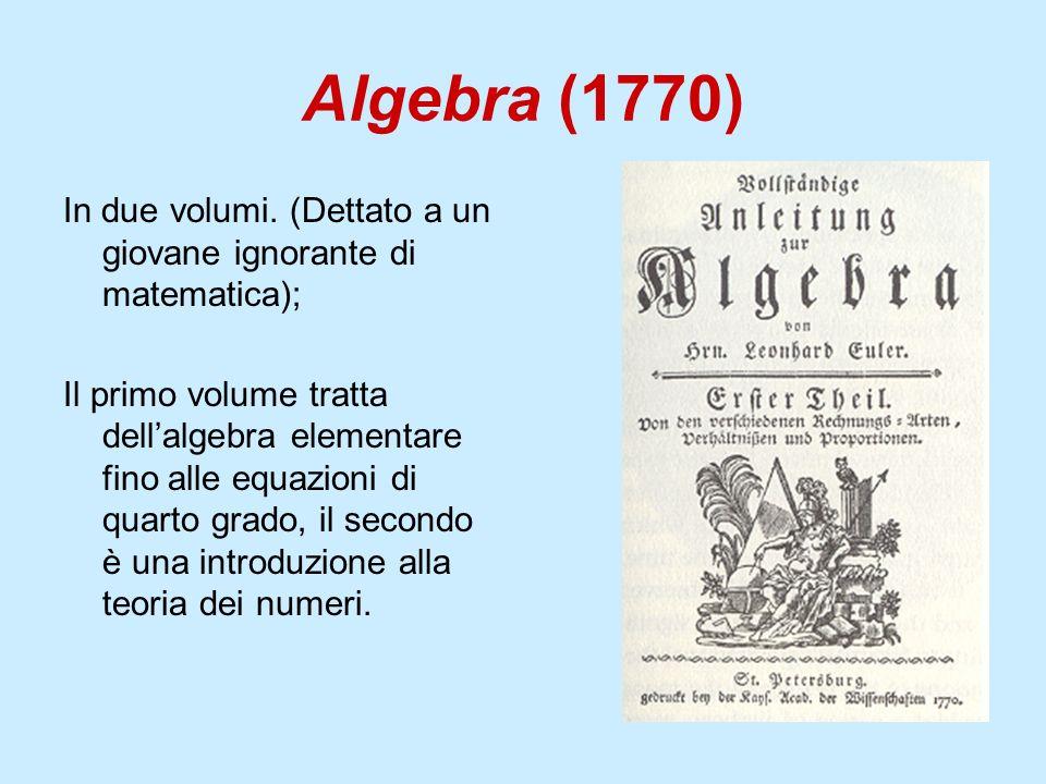Algebra (1770) In due volumi. (Dettato a un giovane ignorante di matematica); Il primo volume tratta dellalgebra elementare fino alle equazioni di qua