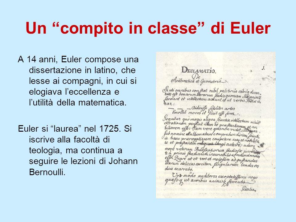Un compito in classe di Euler A 14 anni, Euler compose una dissertazione in latino, che lesse ai compagni, in cui si elogiava leccellenza e lutilità d