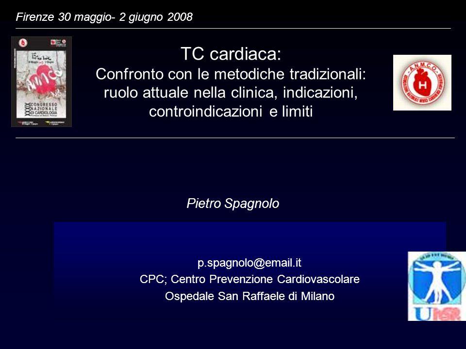 Università degli Studi Milano-Bicocca Firenze 30 maggio- 2 giugno 2008 Pietro Spagnolo TC cardiaca: Confronto con le metodiche tradizionali: ruolo att