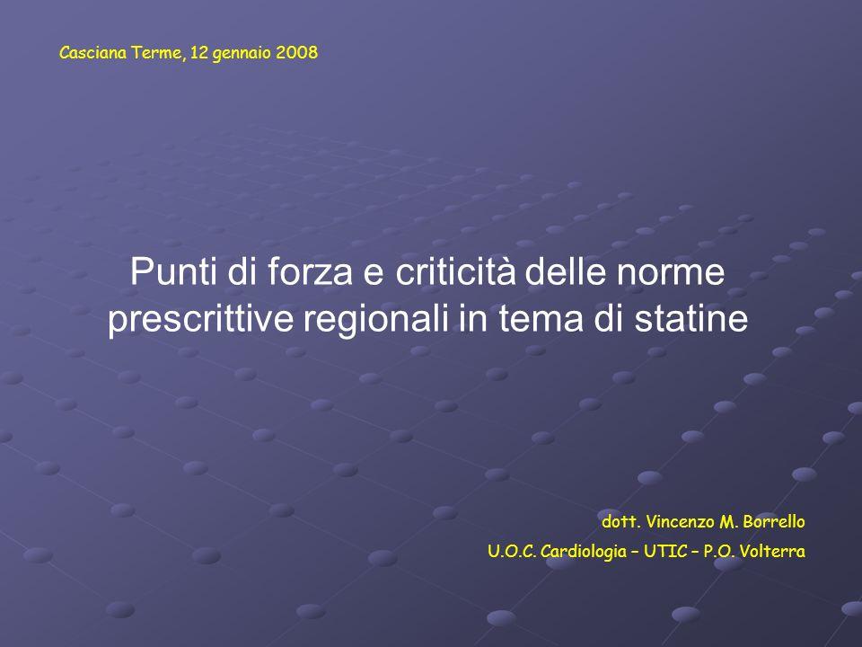 dott. Vincenzo M. Borrello U.O.C. Cardiologia – UTIC – P.O. Volterra Punti di forza e criticità delle norme prescrittive regionali in tema di statine