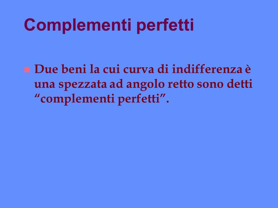 Complementi perfetti n Due beni la cui curva di indifferenza è una spezzata ad angolo retto sono detti complementi perfetti.