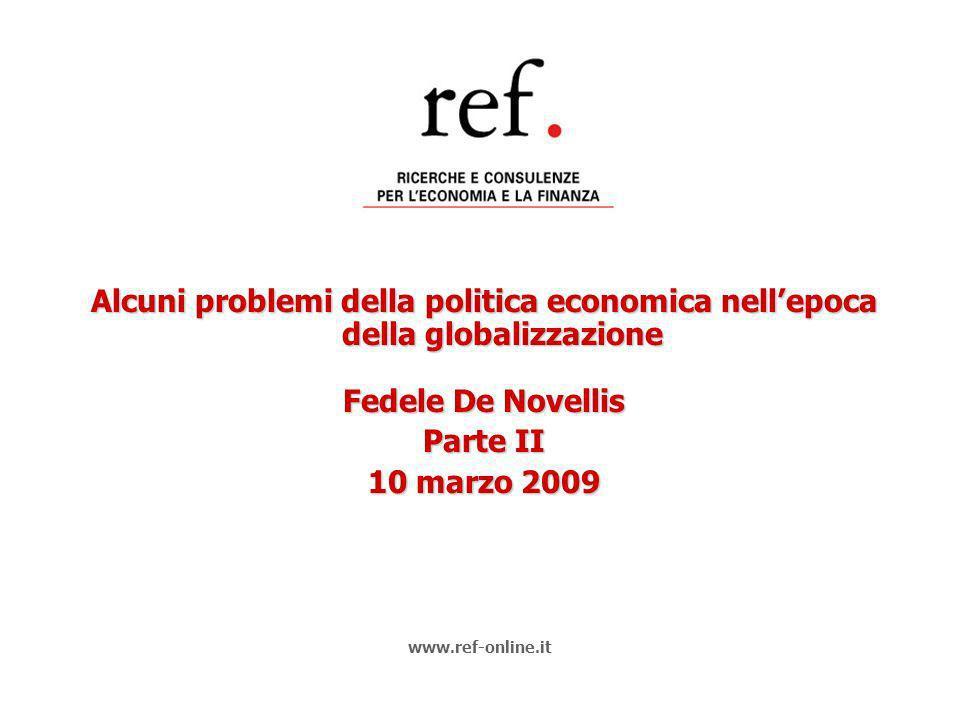 Alcuni problemi della politica economica nellepoca della globalizzazione Fedele De Novellis Parte II 10 marzo 2009 www.ref-online.it