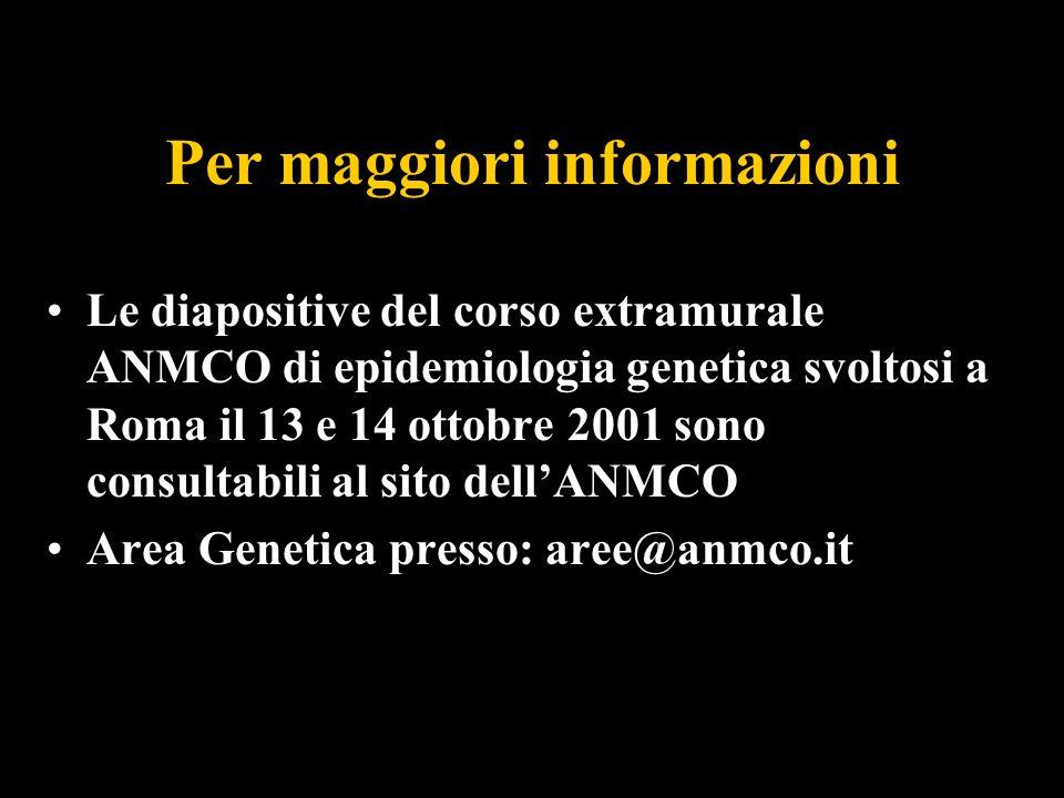 Per maggiori informazioni Le diapositive del corso extramurale ANMCO di epidemiologia genetica svoltosi a Roma il 13 e 14 ottobre 2001 sono consultabi