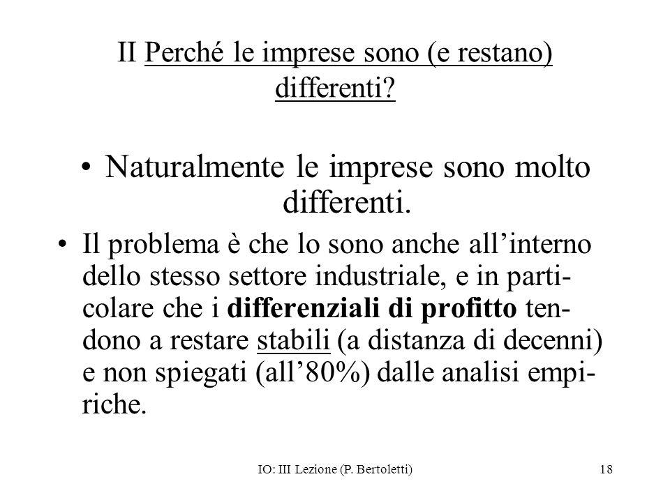 IO: III Lezione (P. Bertoletti)18 II Perché le imprese sono (e restano) differenti.