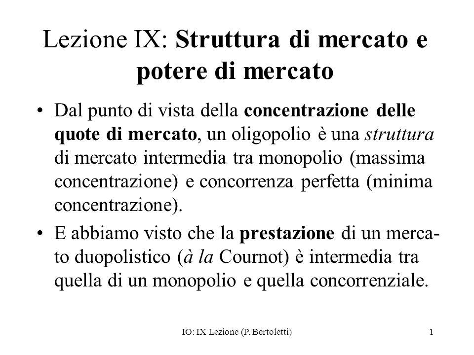 IO: IX Lezione (P. Bertoletti)1 Lezione IX: Struttura di mercato e potere di mercato Dal punto di vista della concentrazione delle quote di mercato, u