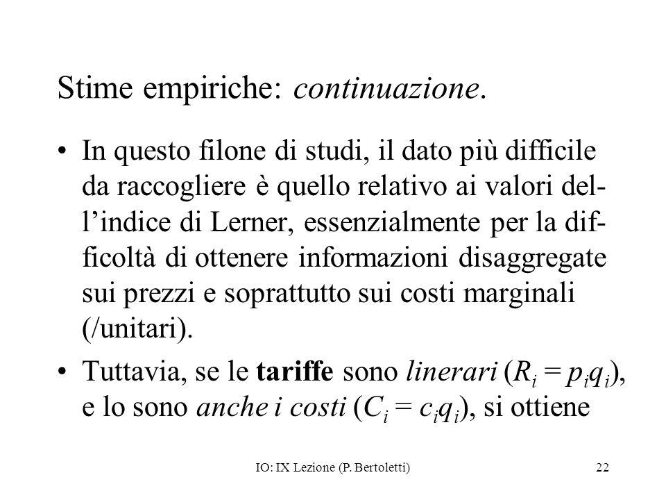 IO: IX Lezione (P. Bertoletti)22 Stime empiriche: continuazione. In questo filone di studi, il dato più difficile da raccogliere è quello relativo ai