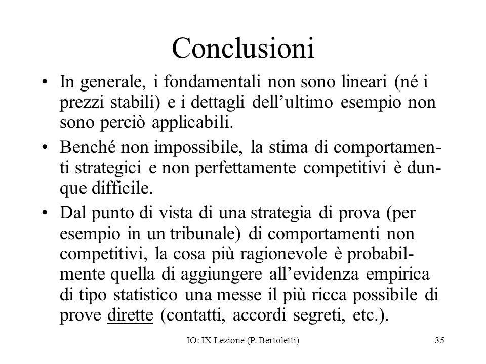 IO: IX Lezione (P. Bertoletti)35 Conclusioni In generale, i fondamentali non sono lineari (né i prezzi stabili) e i dettagli dellultimo esempio non so