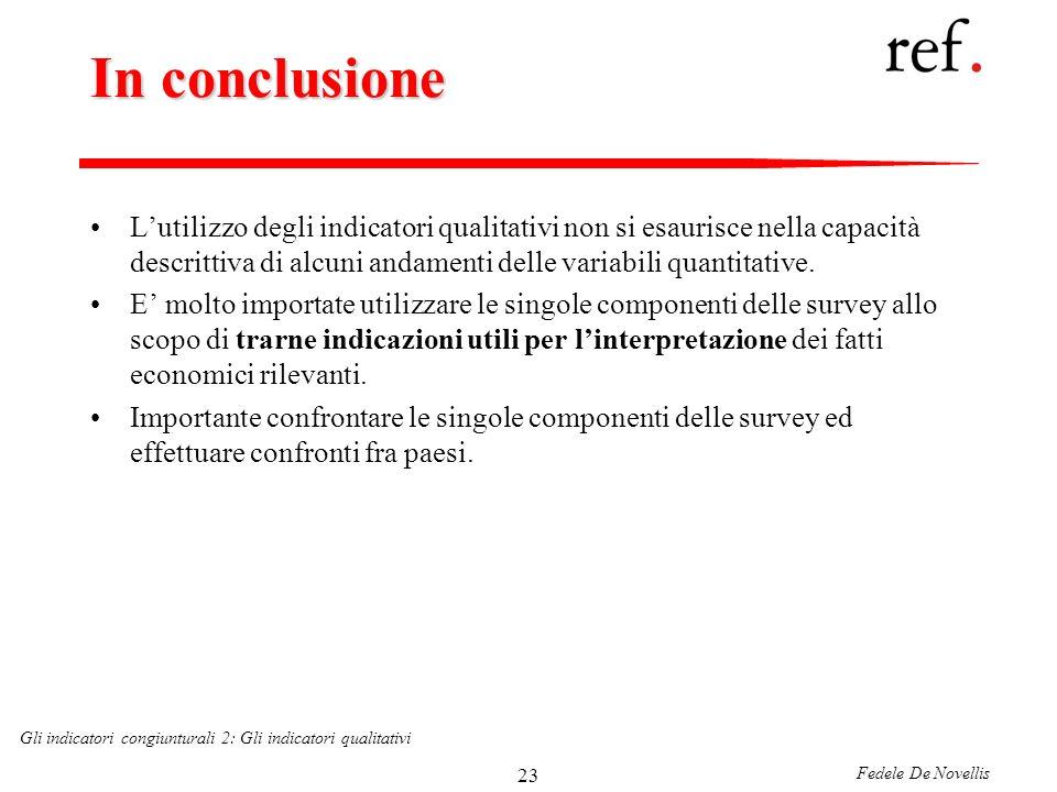 Fedele De Novellis Gli indicatori congiunturali 2: Gli indicatori qualitativi 23 In conclusione Lutilizzo degli indicatori qualitativi non si esaurisce nella capacità descrittiva di alcuni andamenti delle variabili quantitative.