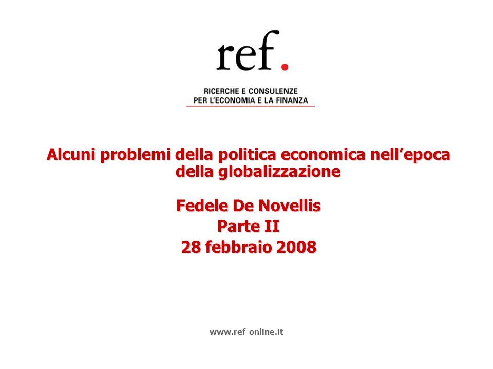 Alcuni problemi della politica economica nellepoca della globalizzazione Fedele De Novellis Parte II 28 febbraio 2008 www.ref-online.it
