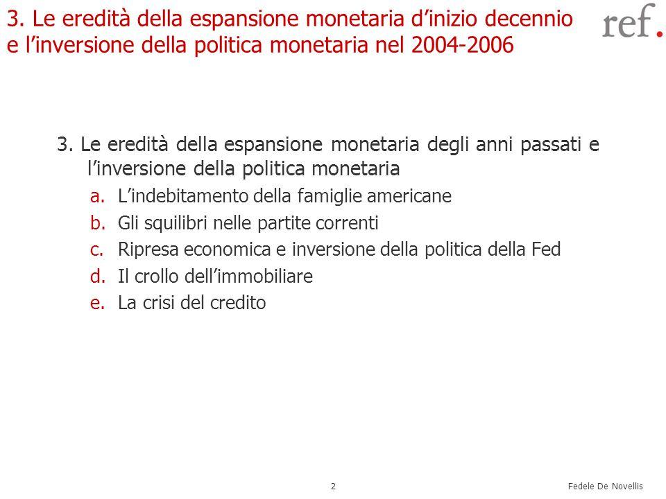Fedele De Novellis 13 La crisi del credito Il periodo successivo allestate 2007 è stato caratterizzato dalla crisi di liquidità legata allincertezza del mercato circa la quantità e distribuzione di titoli rischiosi (e mal prezzati) detenuti nei portafogli delle banche.