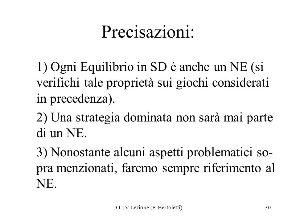IO: IV Lezione (P. Bertoletti)30 Precisazioni: 1) Ogni Equilibrio in SD è anche un NE (si verifichi tale proprietà sui giochi considerati in precedenz