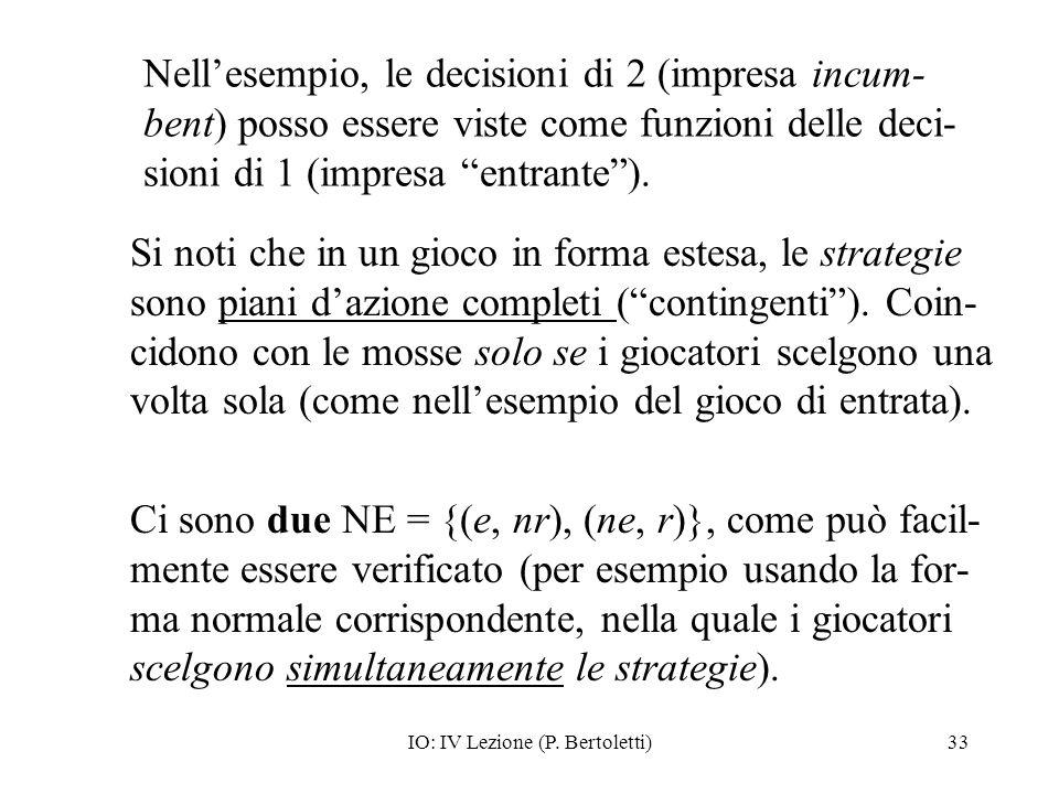 IO: IV Lezione (P. Bertoletti)33 Si noti che in un gioco in forma estesa, le strategie sono piani dazione completi (contingenti). Coin- cidono con le