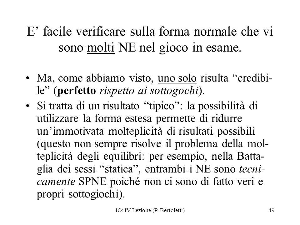 IO: IV Lezione (P. Bertoletti)49 E facile verificare sulla forma normale che vi sono molti NE nel gioco in esame. Ma, come abbiamo visto, uno solo ris