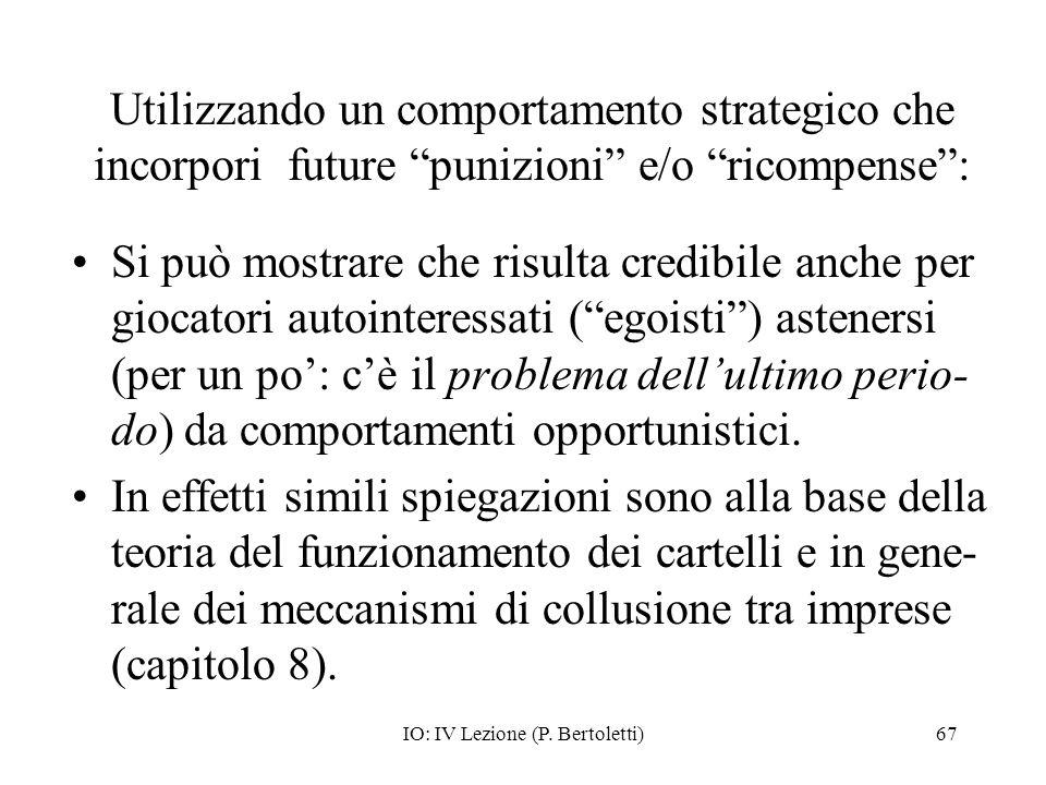 IO: IV Lezione (P. Bertoletti)67 Utilizzando un comportamento strategico che incorpori future punizioni e/o ricompense: Si può mostrare che risulta cr
