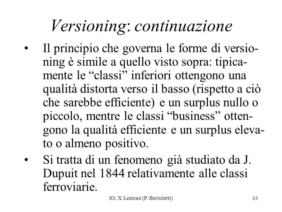 IO: X Lezione (P. Bertoletti)33 Versioning: continuazione Il principio che governa le forme di versio- ning è simile a quello visto sopra: tipica- men