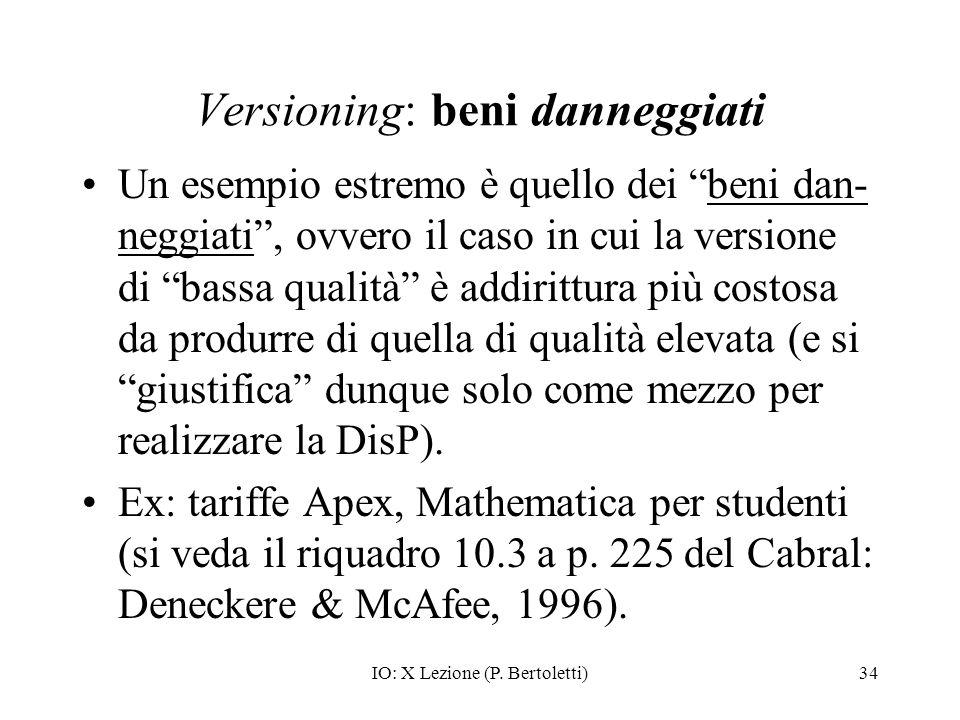 IO: X Lezione (P. Bertoletti)34 Versioning: beni danneggiati Un esempio estremo è quello dei beni dan- neggiati, ovvero il caso in cui la versione di