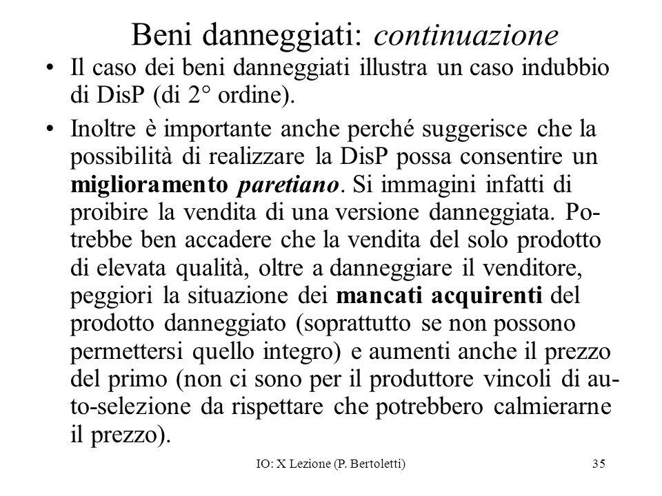 IO: X Lezione (P. Bertoletti)35 Beni danneggiati: continuazione Il caso dei beni danneggiati illustra un caso indubbio di DisP (di 2° ordine). Inoltre