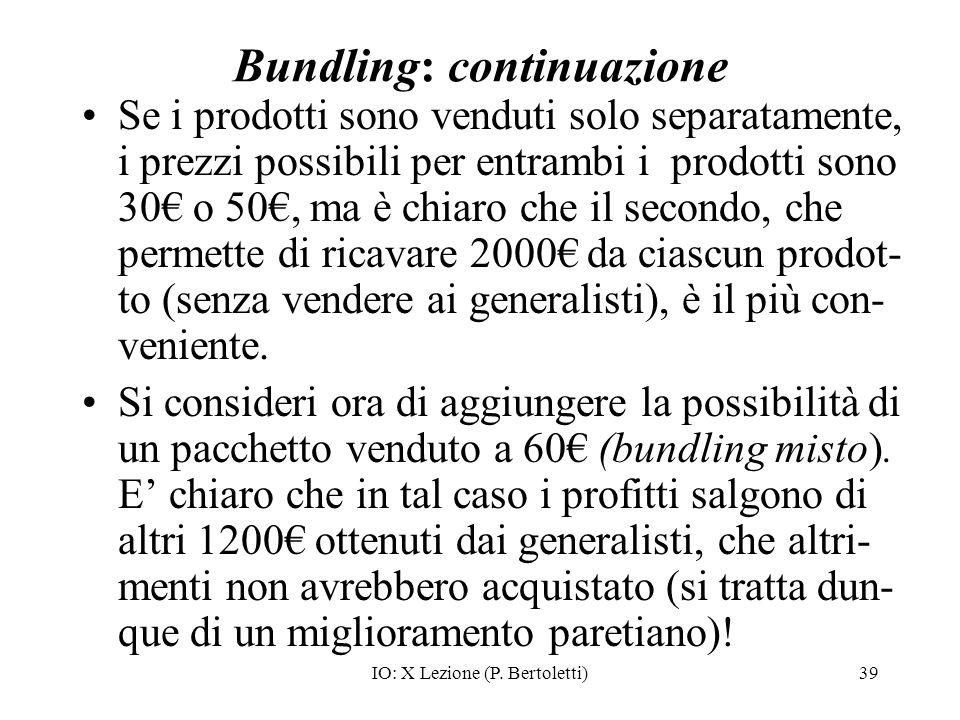 IO: X Lezione (P. Bertoletti)39 Bundling: continuazione Se i prodotti sono venduti solo separatamente, i prezzi possibili per entrambi i prodotti sono