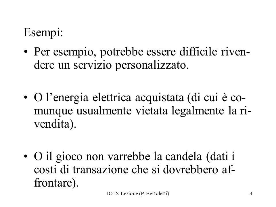 IO: X Lezione (P. Bertoletti)4 Esempi: Per esempio, potrebbe essere difficile riven- dere un servizio personalizzato. O lenergia elettrica acquistata