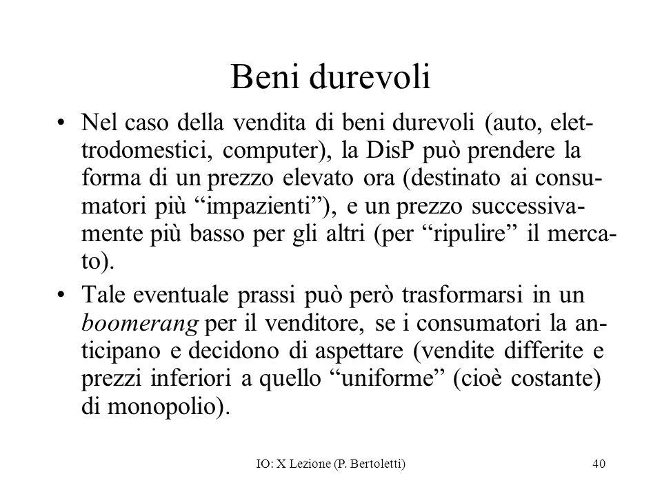 IO: X Lezione (P. Bertoletti)40 Beni durevoli Nel caso della vendita di beni durevoli (auto, elet- trodomestici, computer), la DisP può prendere la fo