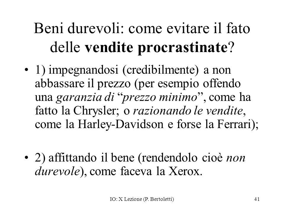 IO: X Lezione (P. Bertoletti)41 Beni durevoli: come evitare il fato delle vendite procrastinate? 1) impegnandosi (credibilmente) a non abbassare il pr