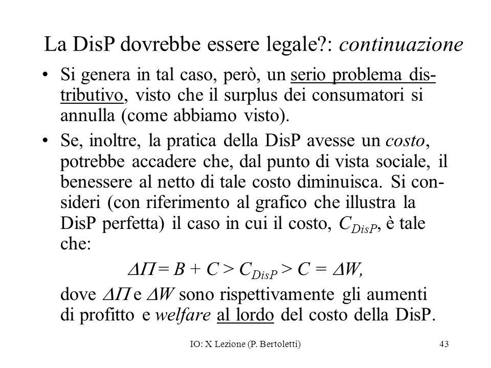 IO: X Lezione (P. Bertoletti)43 La DisP dovrebbe essere legale?: continuazione Si genera in tal caso, però, un serio problema dis- tributivo, visto ch