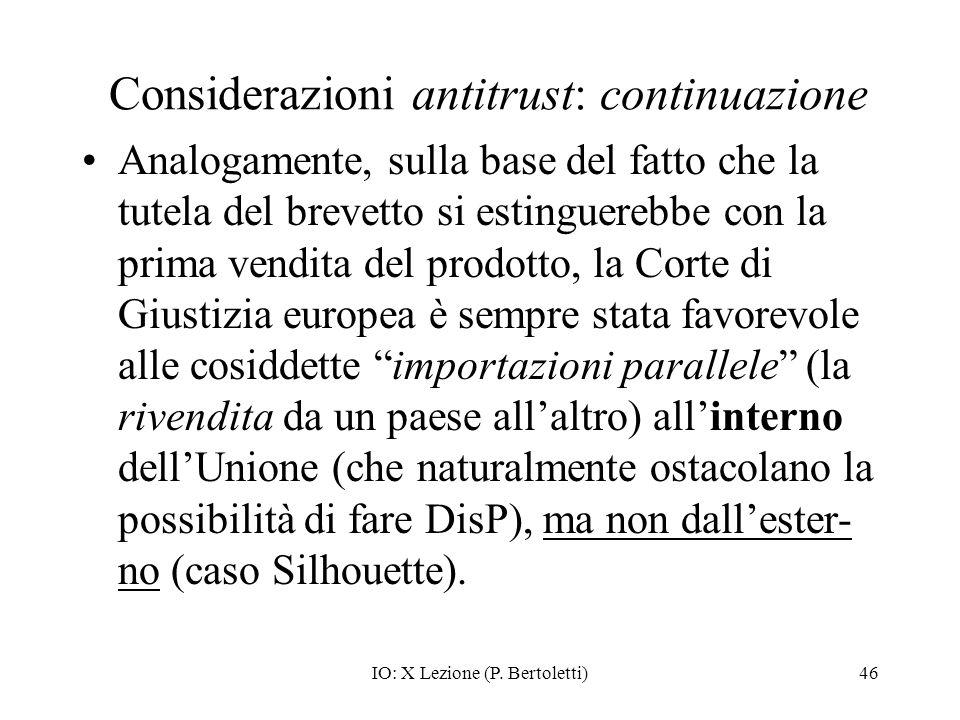IO: X Lezione (P. Bertoletti)46 Considerazioni antitrust: continuazione Analogamente, sulla base del fatto che la tutela del brevetto si estinguerebbe