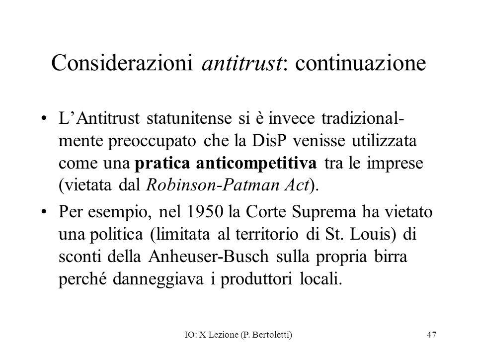 IO: X Lezione (P. Bertoletti)47 Considerazioni antitrust: continuazione LAntitrust statunitense si è invece tradizional- mente preoccupato che la DisP