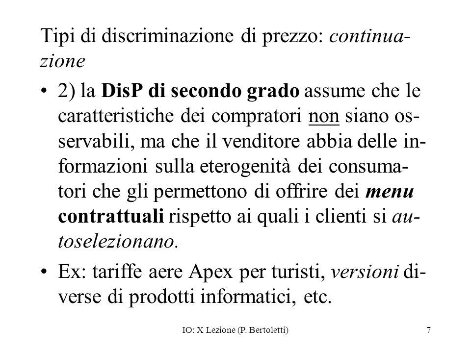 IO: X Lezione (P. Bertoletti)7 2) la DisP di secondo grado assume che le caratteristiche dei compratori non siano os- servabili, ma che il venditore a