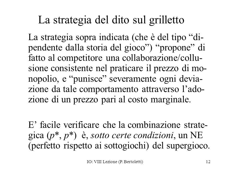 IO: VIII Lezione (P. Bertoletti)12 La strategia del dito sul grilletto La strategia sopra indicata (che è del tipo di- pendente dalla storia del gioco