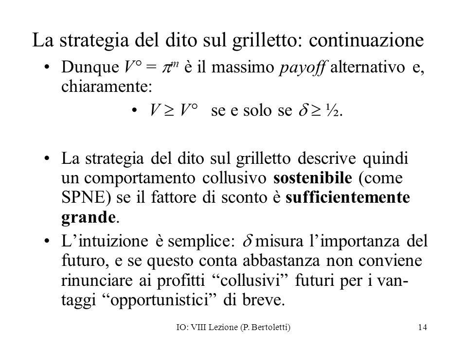 IO: VIII Lezione (P. Bertoletti)14 La strategia del dito sul grilletto: continuazione Dunque V° = m è il massimo payoff alternativo e, chiaramente: V