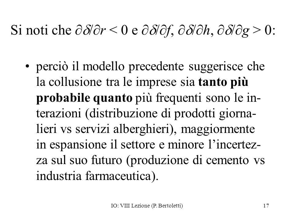 IO: VIII Lezione (P. Bertoletti)17 Si noti che / r 0: perciò il modello precedente suggerisce che la collusione tra le imprese sia tanto più probabile