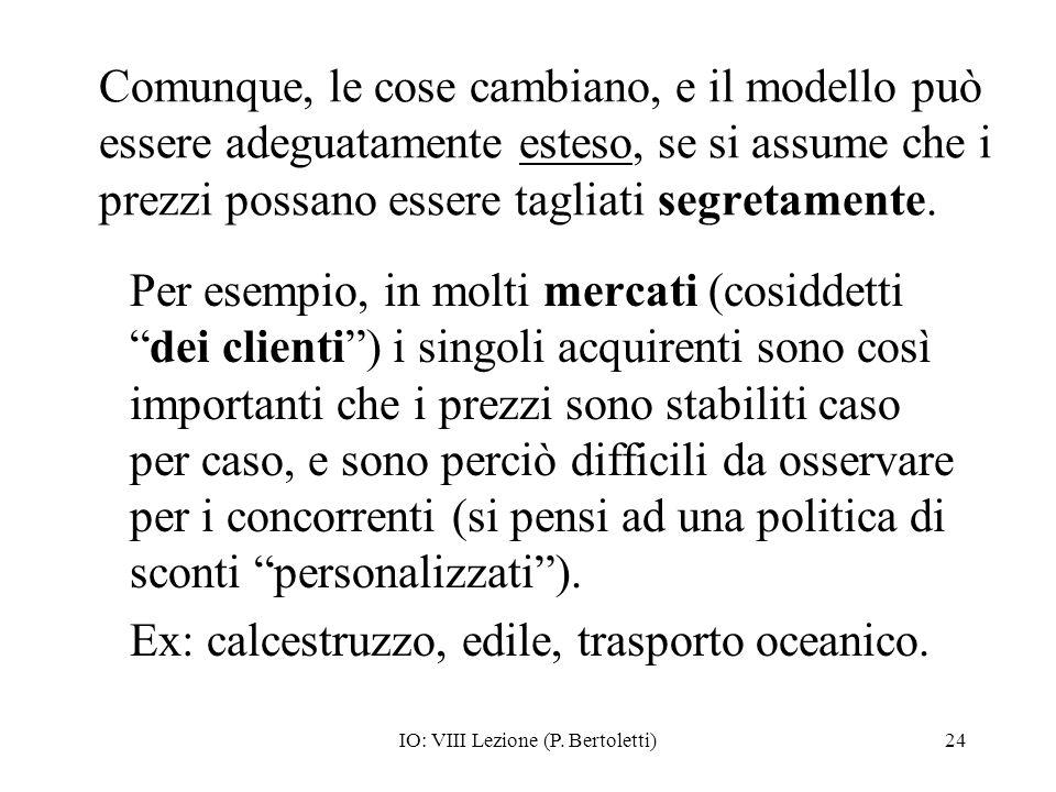 IO: VIII Lezione (P. Bertoletti)24 Comunque, le cose cambiano, e il modello può essere adeguatamente esteso, se si assume che i prezzi possano essere