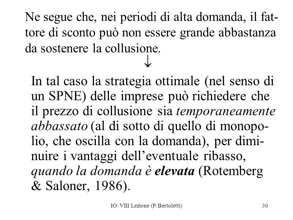 IO: VIII Lezione (P. Bertoletti)30 Ne segue che, nei periodi di alta domanda, il fat- tore di sconto può non essere grande abbastanza da sostenere la