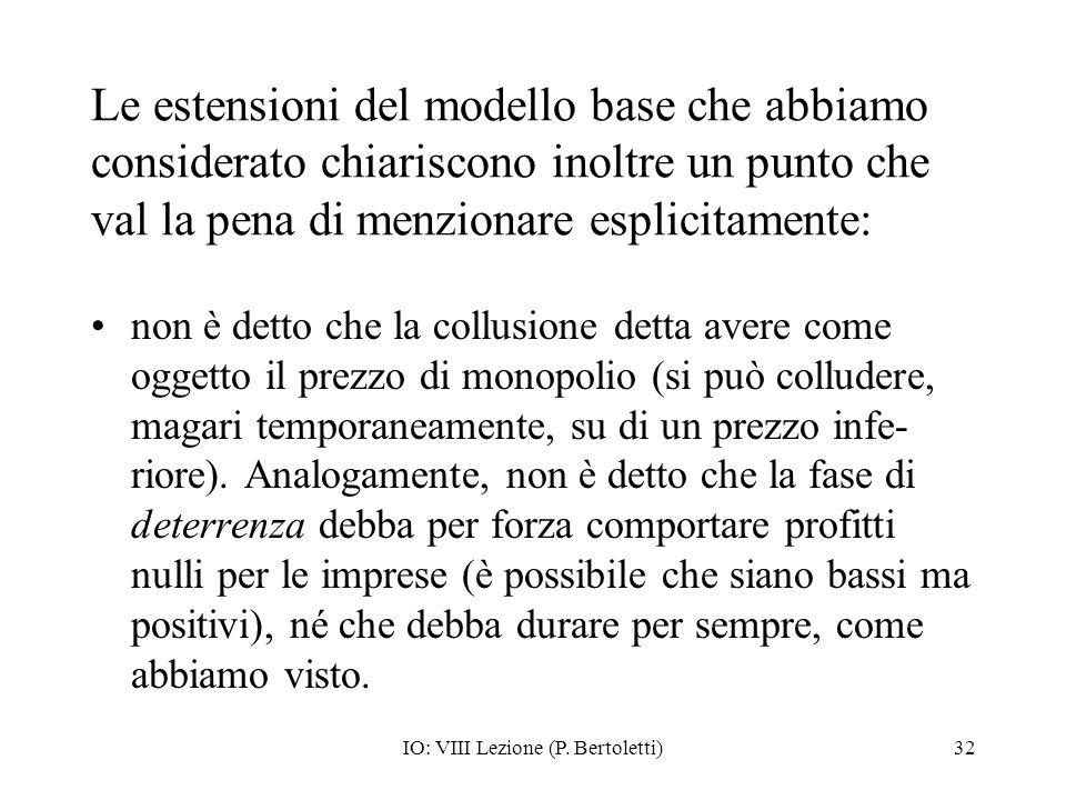 IO: VIII Lezione (P. Bertoletti)32 Le estensioni del modello base che abbiamo considerato chiariscono inoltre un punto che val la pena di menzionare e