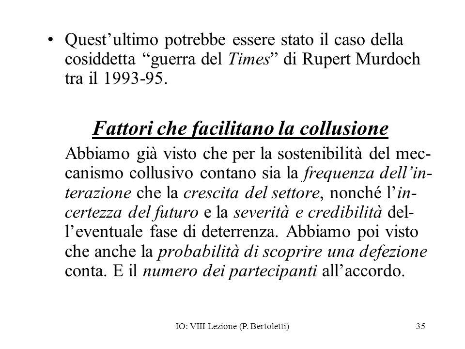 IO: VIII Lezione (P. Bertoletti)35 Questultimo potrebbe essere stato il caso della cosiddetta guerra del Times di Rupert Murdoch tra il 1993-95. Fatto