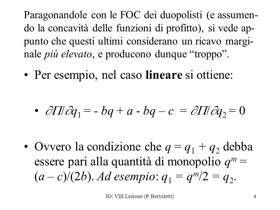 IO: VIII Lezione (P. Bertoletti)4 Paragonandole con le FOC dei duopolisti (e assumen- do la concavità delle funzioni di profitto), si vede ap- punto c