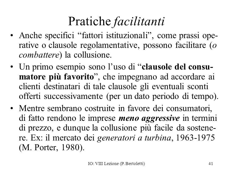 IO: VIII Lezione (P. Bertoletti)41 Pratiche facilitanti Anche specifici fattori istituzionali, come prassi ope- rative o clausole regolamentative, pos