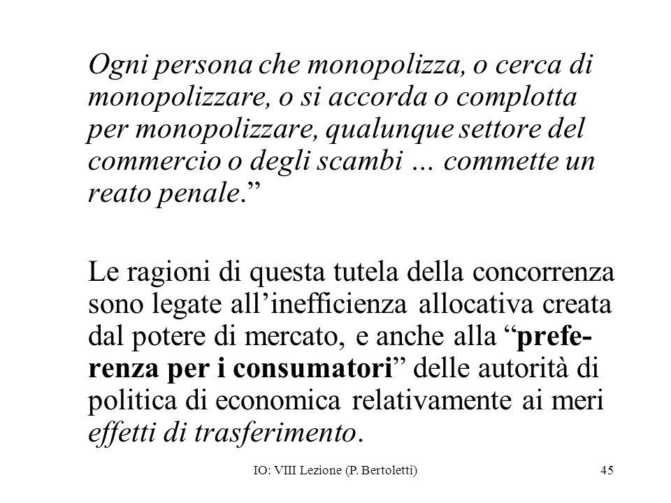 IO: VIII Lezione (P. Bertoletti)45 Ogni persona che monopolizza, o cerca di monopolizzare, o si accorda o complotta per monopolizzare, qualunque setto