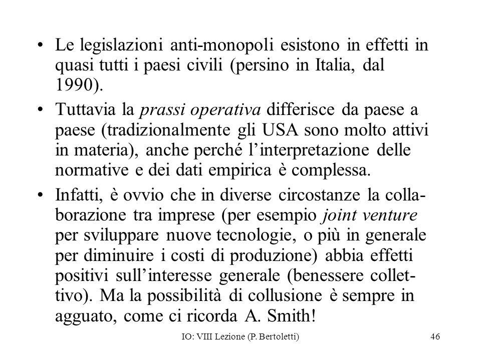 IO: VIII Lezione (P. Bertoletti)46 Le legislazioni anti-monopoli esistono in effetti in quasi tutti i paesi civili (persino in Italia, dal 1990). Tutt
