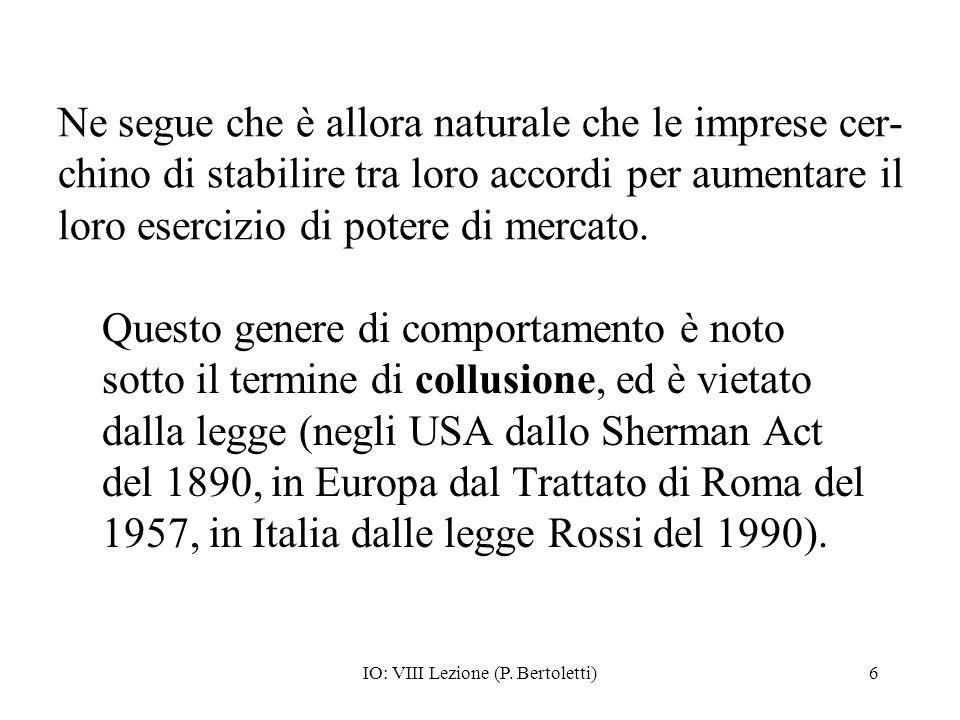 IO: VIII Lezione (P. Bertoletti)6 Ne segue che è allora naturale che le imprese cer- chino di stabilire tra loro accordi per aumentare il loro eserciz