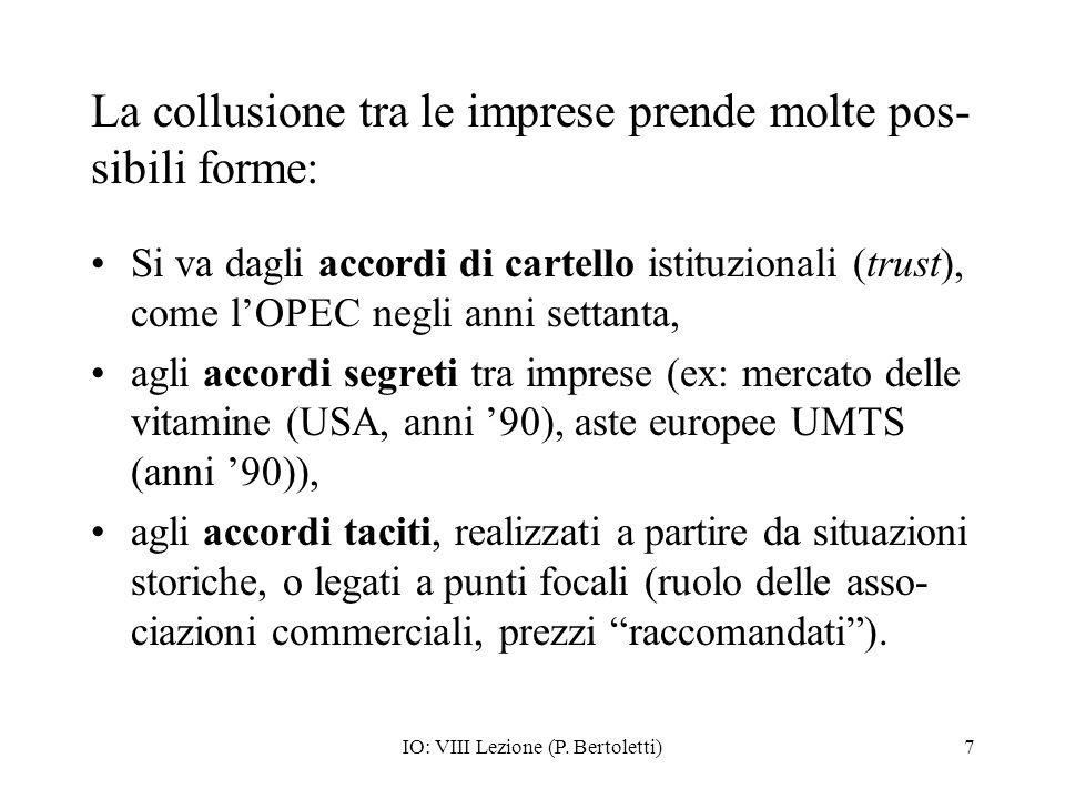 IO: VIII Lezione (P. Bertoletti)7 La collusione tra le imprese prende molte pos- sibili forme: Si va dagli accordi di cartello istituzionali (trust),