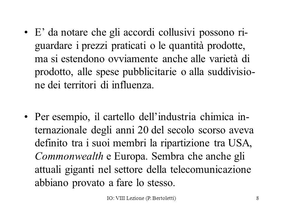 IO: VIII Lezione (P. Bertoletti)8 E da notare che gli accordi collusivi possono ri- guardare i prezzi praticati o le quantità prodotte, ma si estendon