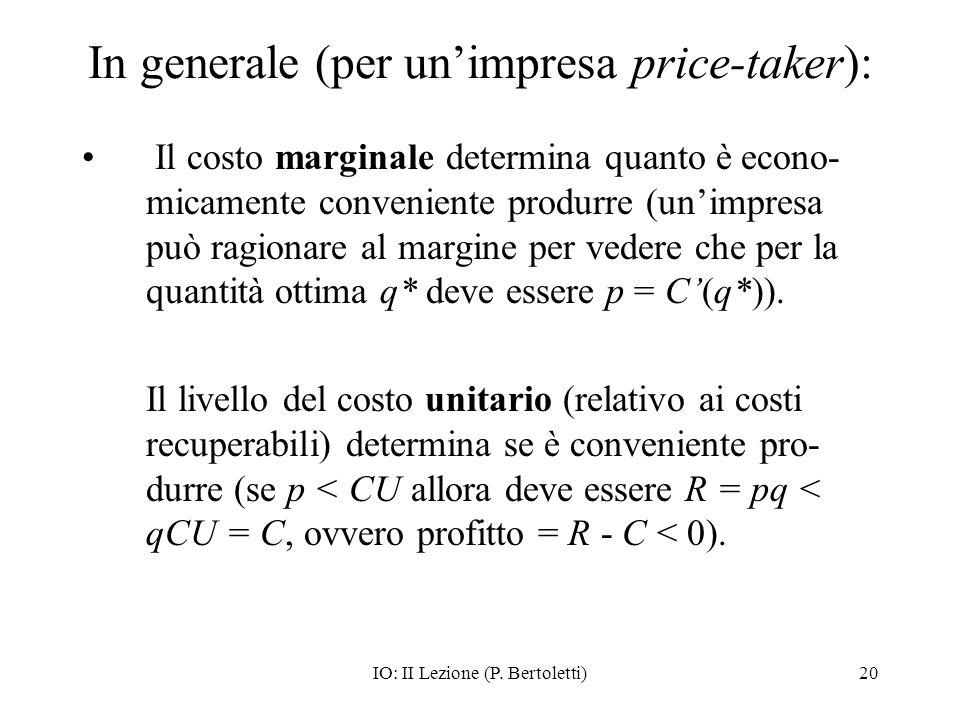 IO: II Lezione (P. Bertoletti)20 In generale (per unimpresa price-taker): Il costo marginale determina quanto è econo- micamente conveniente produrre