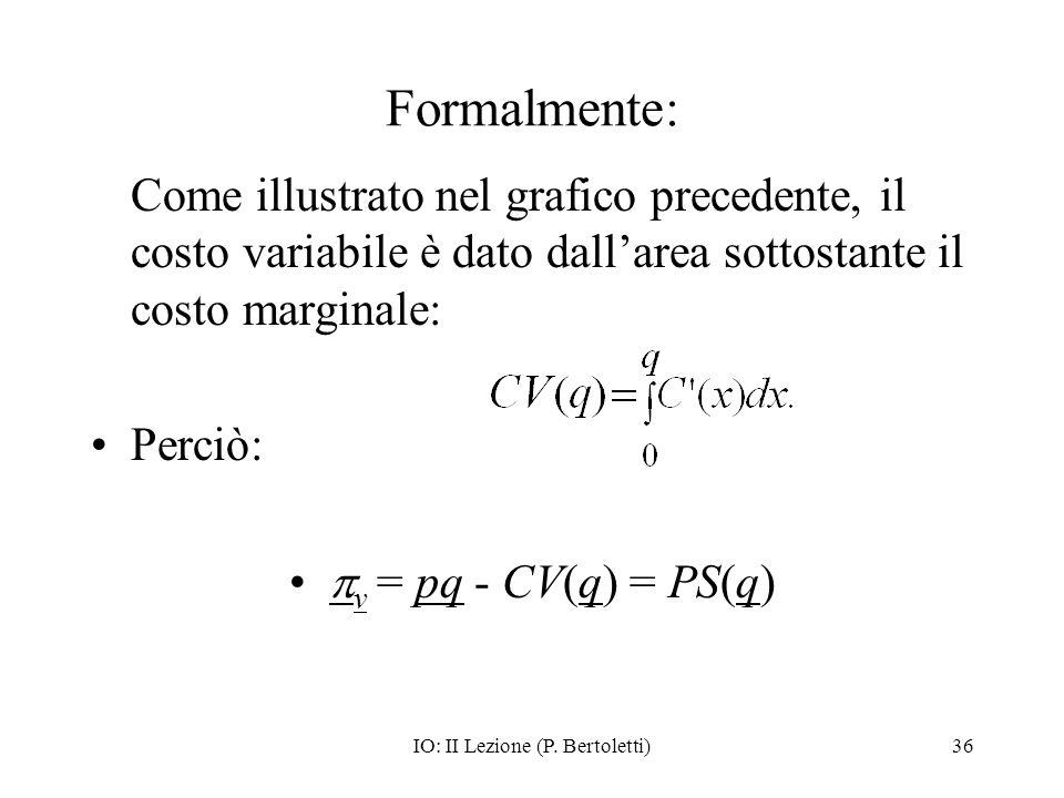 IO: II Lezione (P. Bertoletti)36 Formalmente: Come illustrato nel grafico precedente, il costo variabile è dato dallarea sottostante il costo marginal