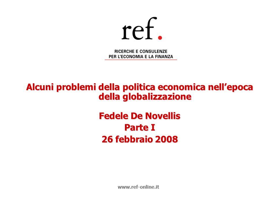 Alcuni problemi della politica economica nellepoca della globalizzazione Fedele De Novellis Parte I 26 febbraio 2008 www.ref-online.it