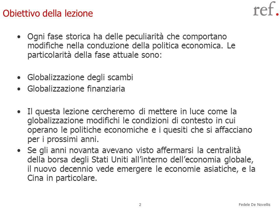 Fedele De Novellis 2 Obiettivo della lezione Ogni fase storica ha delle peculiarità che comportano modifiche nella conduzione della politica economica