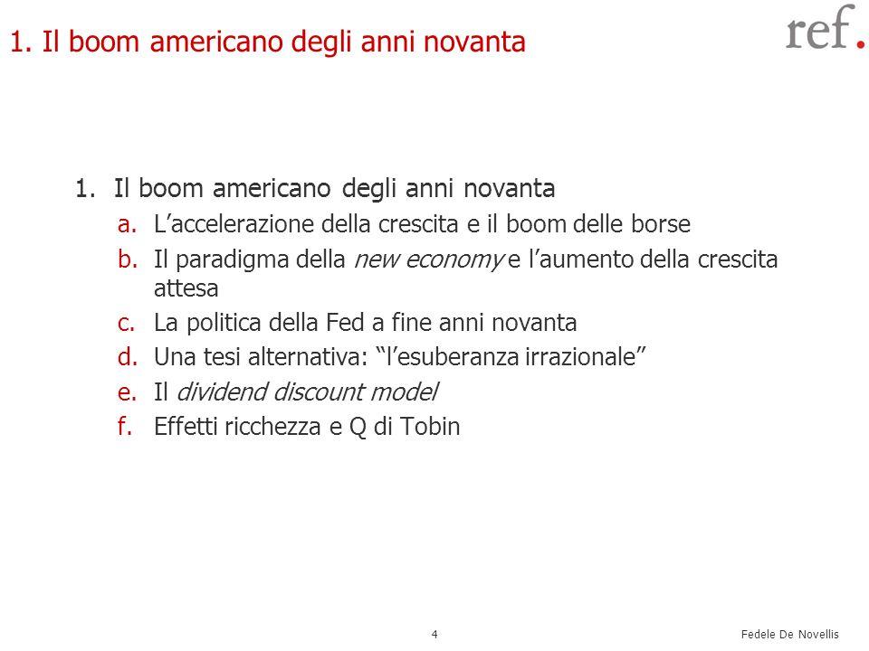 Fedele De Novellis 4 1. Il boom americano degli anni novanta a.Laccelerazione della crescita e il boom delle borse b.Il paradigma della new economy e