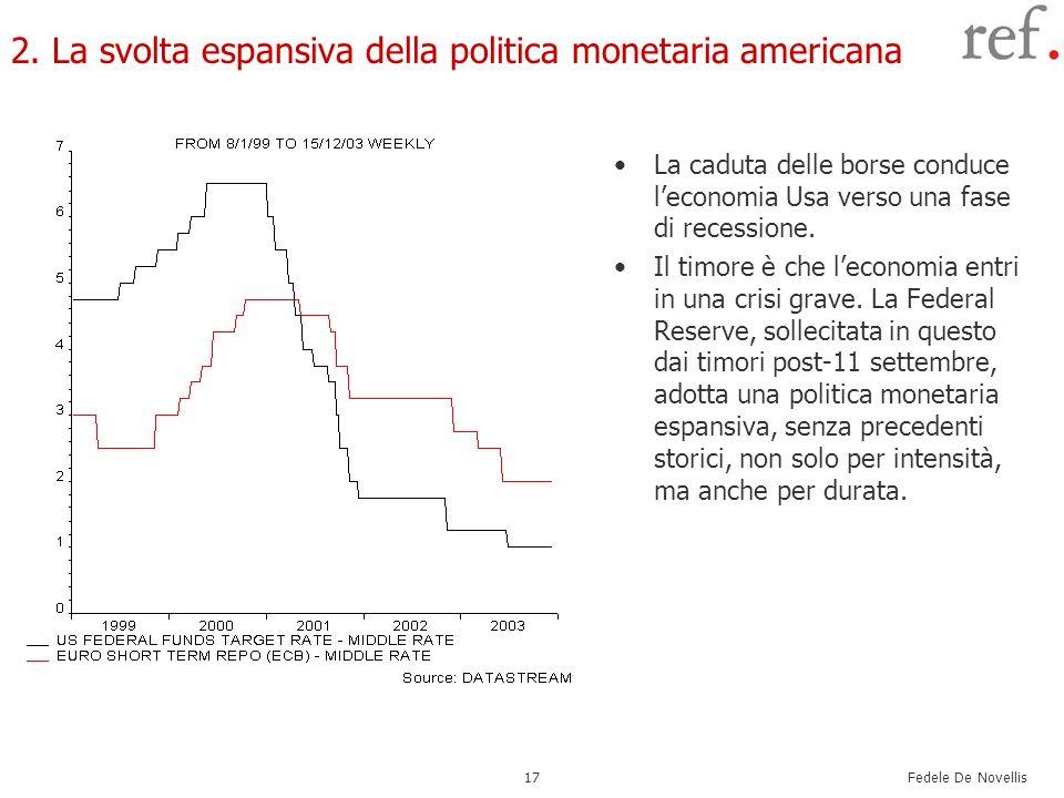 Fedele De Novellis 17 2. La svolta espansiva della politica monetaria americana La caduta delle borse conduce leconomia Usa verso una fase di recessio